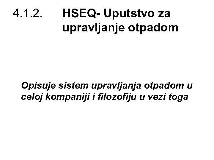 4. 1. 2. HSEQ- Uputstvo za upravljanje otpadom Opisuje sistem upravljanja otpadom u celoj