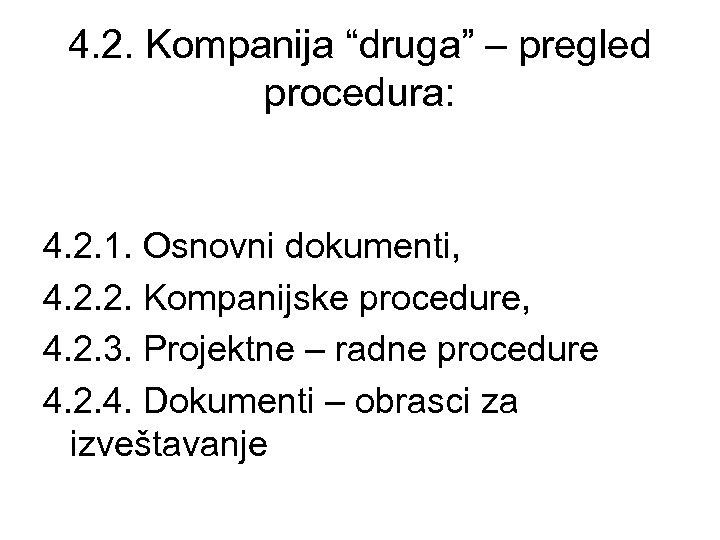 """4. 2. Kompanija """"druga"""" – pregled procedura: 4. 2. 1. Osnovni dokumenti, 4. 2."""