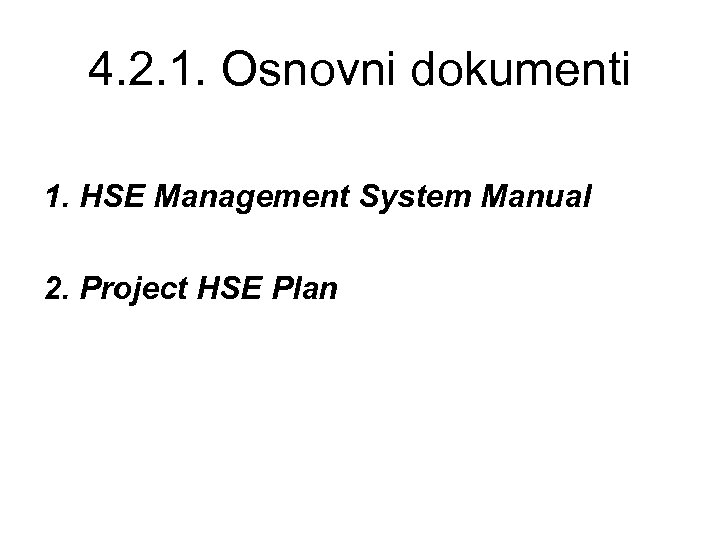4. 2. 1. Osnovni dokumenti 1. HSE Management System Manual 2. Project HSE Plan