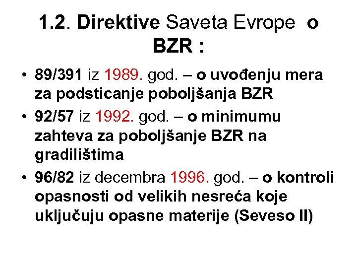 1. 2. Direktive Saveta Evrope o BZR : • 89/391 iz 1989. god. –