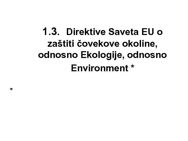 1. 3. Direktive Saveta EU o zaštiti čovekove okoline, odnosno Ekologije, odnosno Environment *