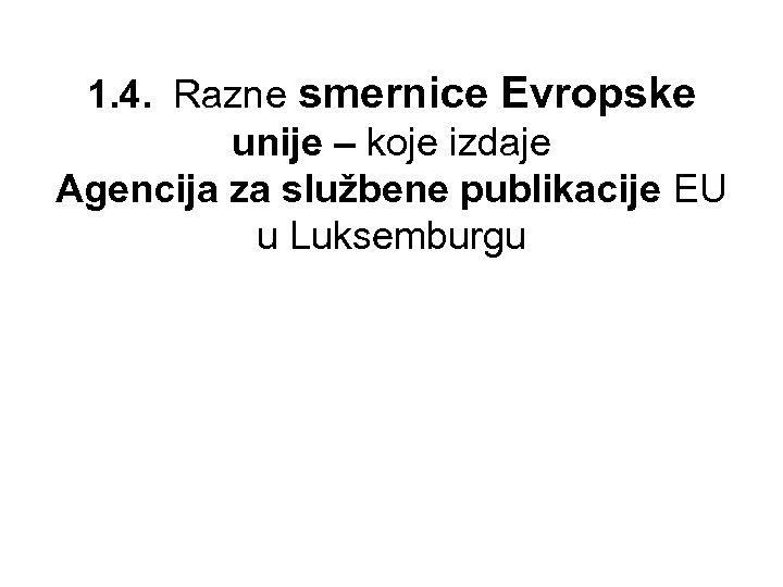 1. 4. Razne smernice Evropske unije – koje izdaje Agencija za službene publikacije EU