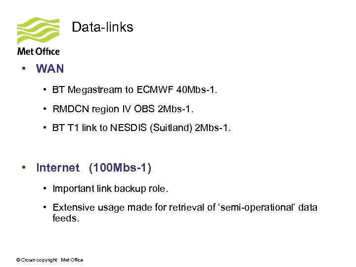 Data-links • WAN • BT Megastream to ECMWF 40 Mbs-1. • RMDCN region IV