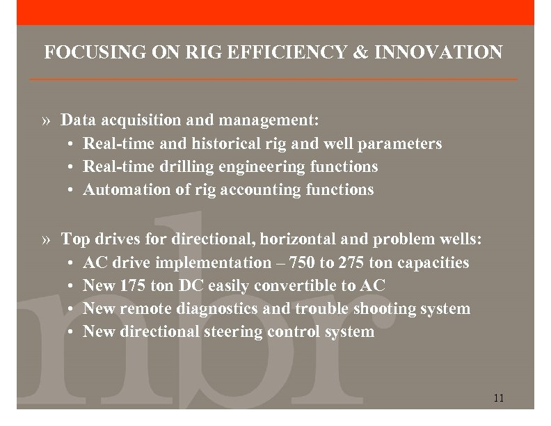 FOCUSING ON RIG EFFICIENCY & INNOVATION » Data acquisition and management: • Real-time and