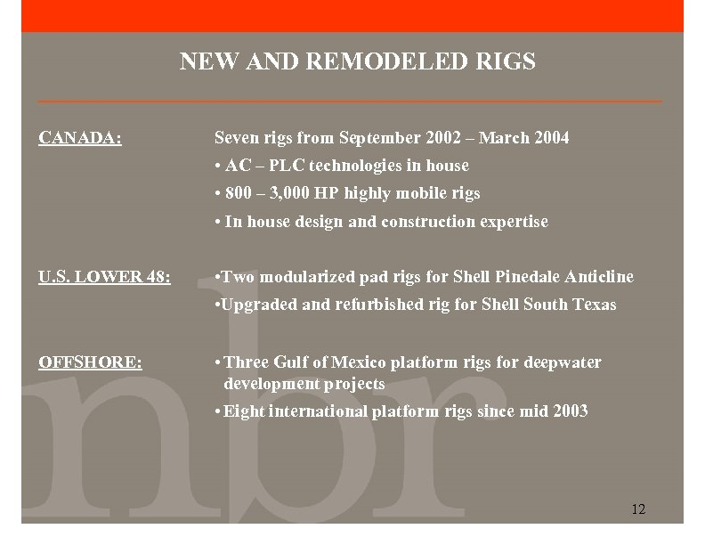 NEW AND REMODELED RIGS CANADA: Seven rigs from September 2002 – March 2004 •