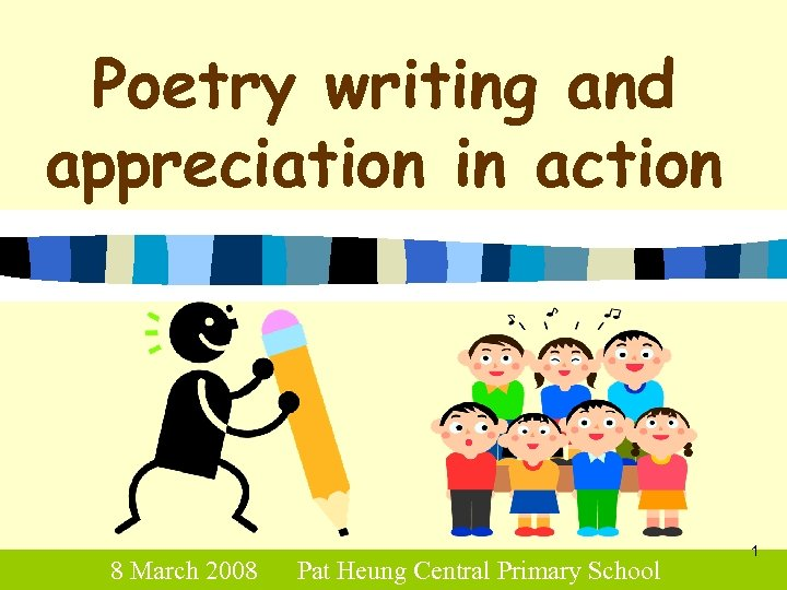 Poetry writing and appreciation in action 8 March 2008 Pat Heung Central Primary School