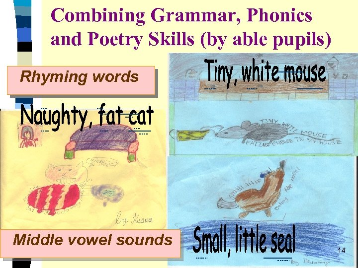 Combining Grammar, Phonics and Poetry Skills (by able pupils) Rhyming words Middle vowel sounds