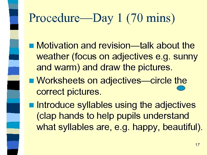 Procedure—Day 1 (70 mins) n Motivation and revision—talk about the weather (focus on adjectives