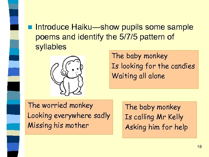 n Introduce Haiku—show pupils some sample poems and identify the 5/7/5 pattern of syllables