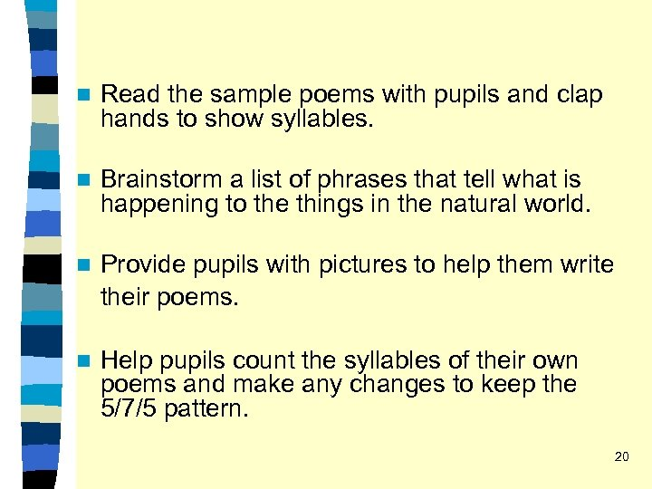 n Read the sample poems with pupils and clap hands to show syllables. n