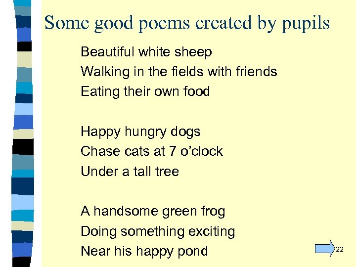Some good poems created by pupils Beautiful white sheep Walking in the fields with