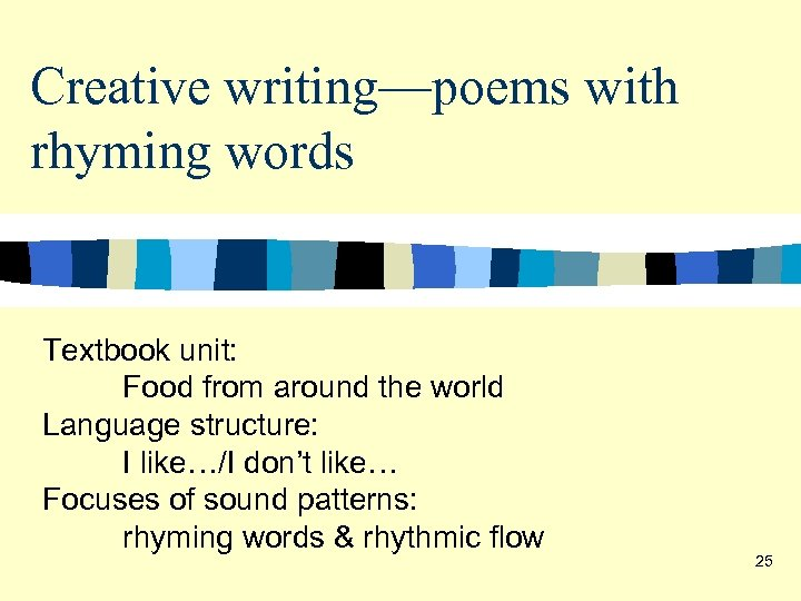 Creative writing—poems with rhyming words Textbook unit: Food from around the world Language structure: