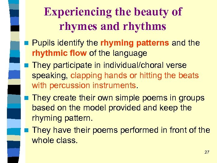 Experiencing the beauty of rhymes and rhythms Pupils identify the rhyming patterns and the