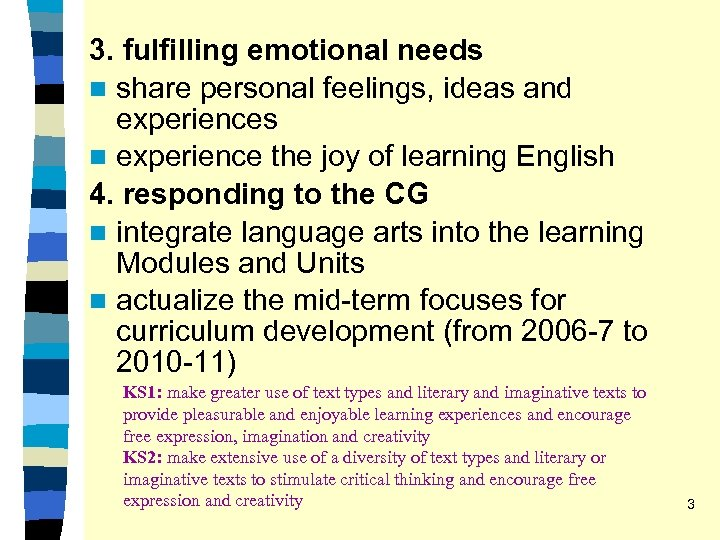 3. fulfilling emotional needs n share personal feelings, ideas and experiences n experience the
