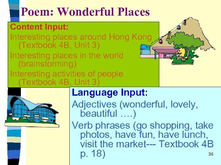 Poem: Wonderful Places Content Input: Interesting places around Hong Kong (Textbook 4 B, Unit