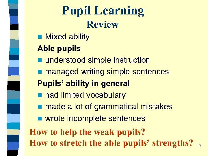 Pupil Learning Review Mixed ability Able pupils n understood simple instruction n managed writing