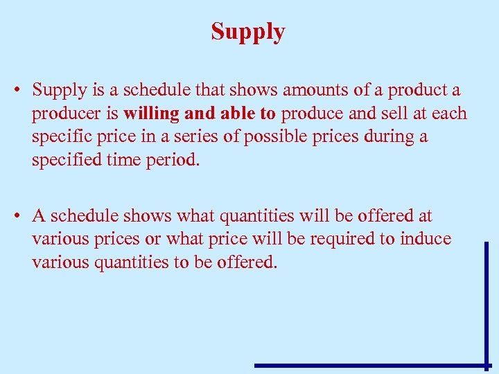 Supply • Supply is a schedule that shows amounts of a product a producer