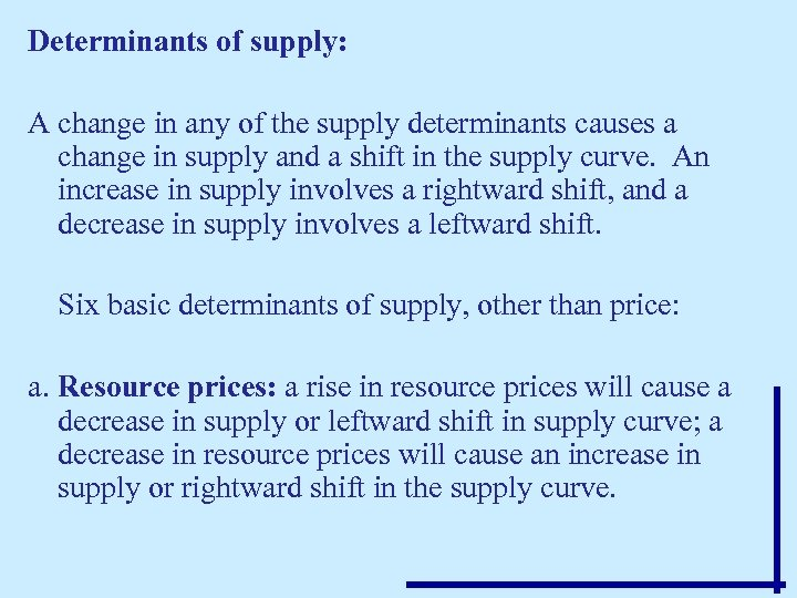 Determinants of supply: A change in any of the supply determinants causes a change