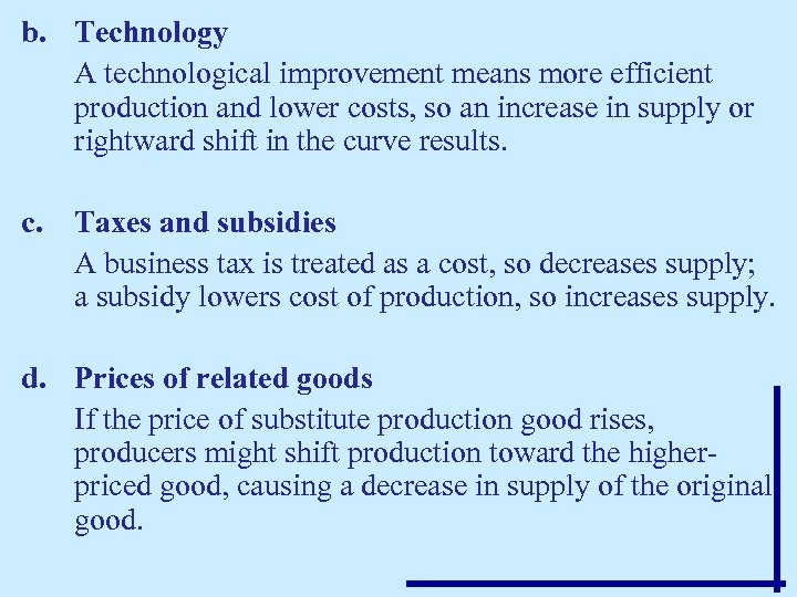 b. Technology A technological improvement means more efficient production and lower costs, so an
