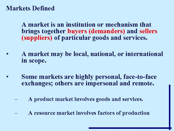 Markets Defined A market is an institution or mechanism that brings together buyers (demanders)