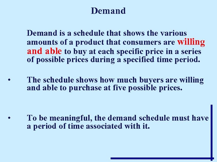 Demand is a schedule that shows the various amounts of a product that consumers