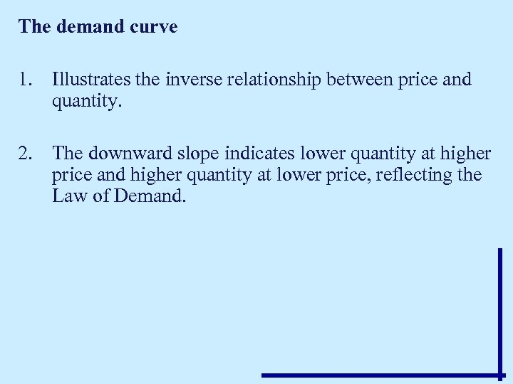 The demand curve 1. Illustrates the inverse relationship between price and quantity. 2. The