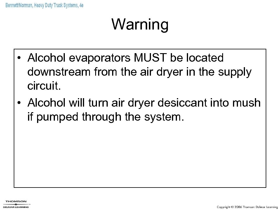 Warning • Alcohol evaporators MUST be located downstream from the air dryer in the