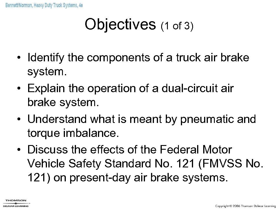 Objectives (1 of 3) • Identify the components of a truck air brake system.