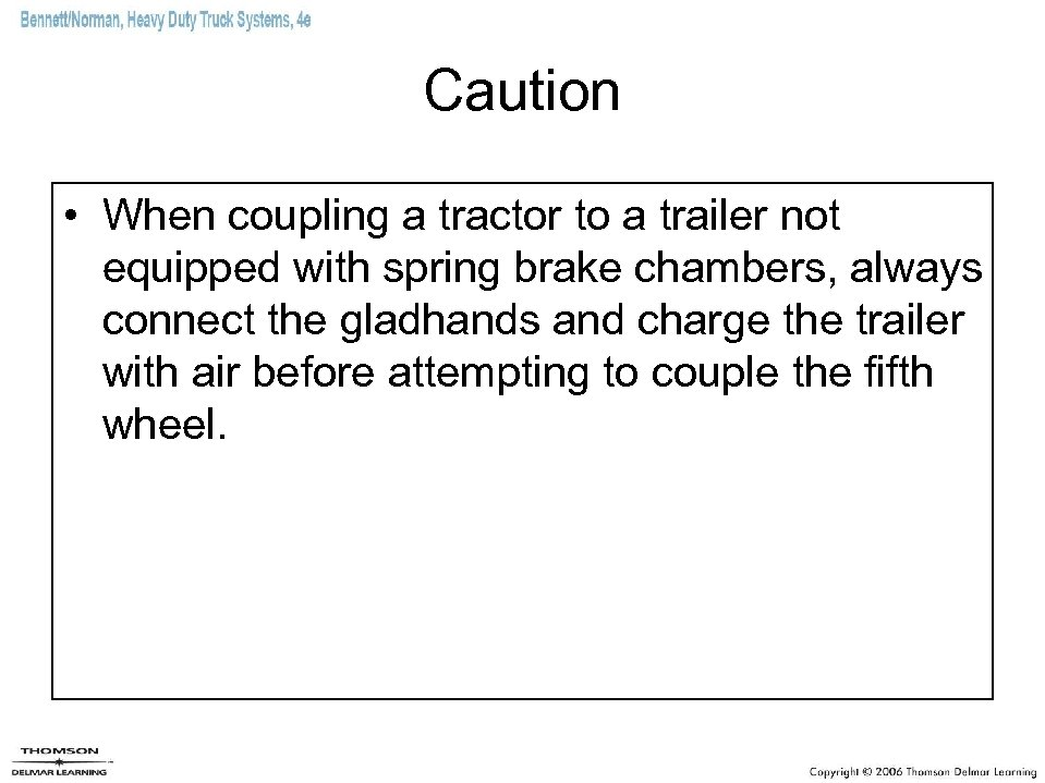 Caution • When coupling a tractor to a trailer not equipped with spring brake