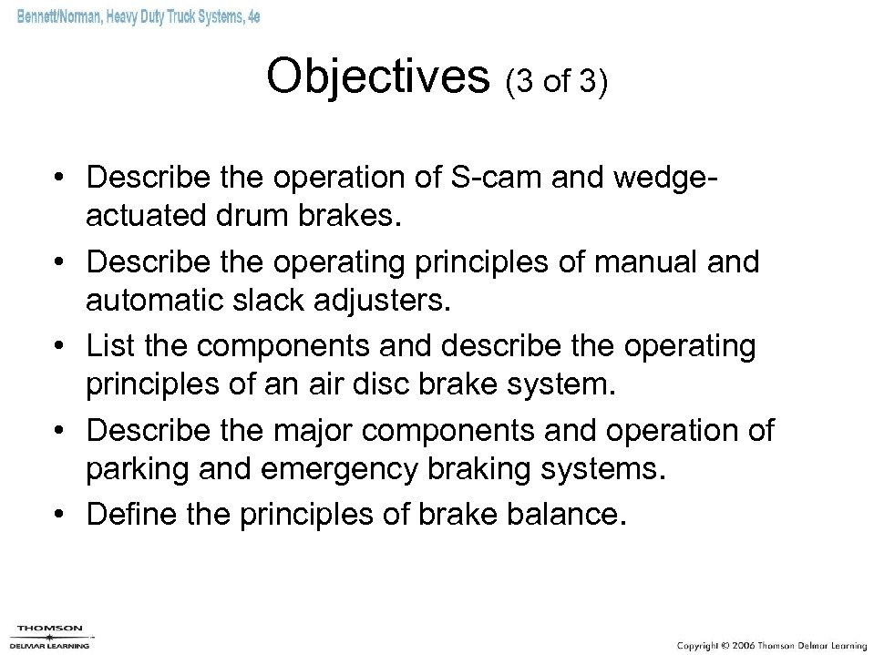 Objectives (3 of 3) • Describe the operation of S-cam and wedgeactuated drum brakes.