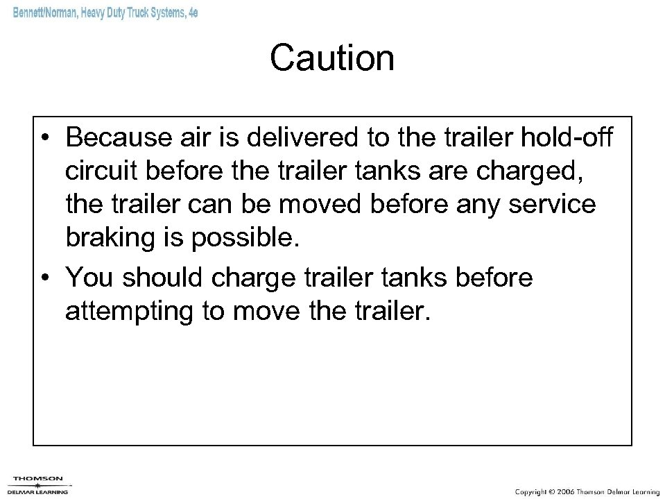 Caution • Because air is delivered to the trailer hold-off circuit before the trailer