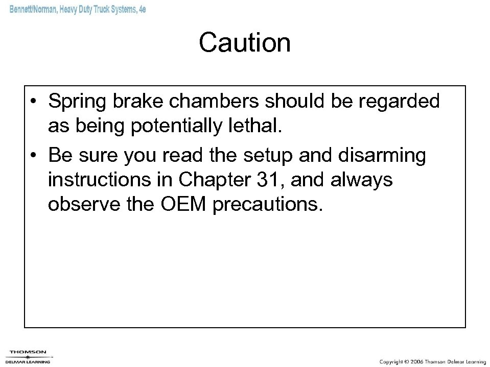 Caution • Spring brake chambers should be regarded as being potentially lethal. • Be