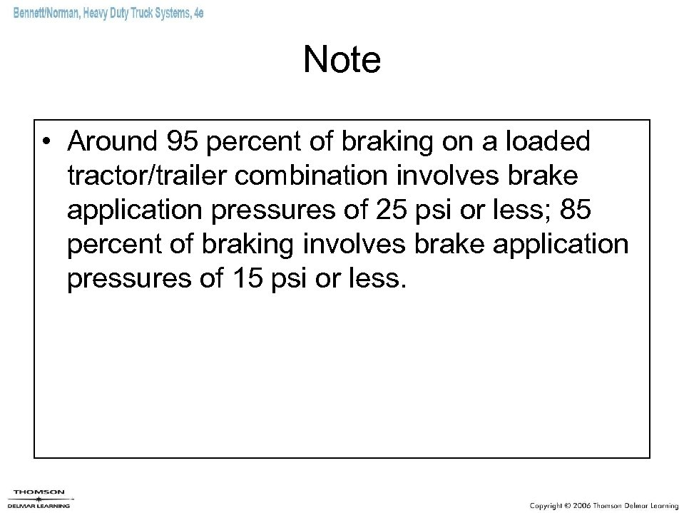 Note • Around 95 percent of braking on a loaded tractor/trailer combination involves brake