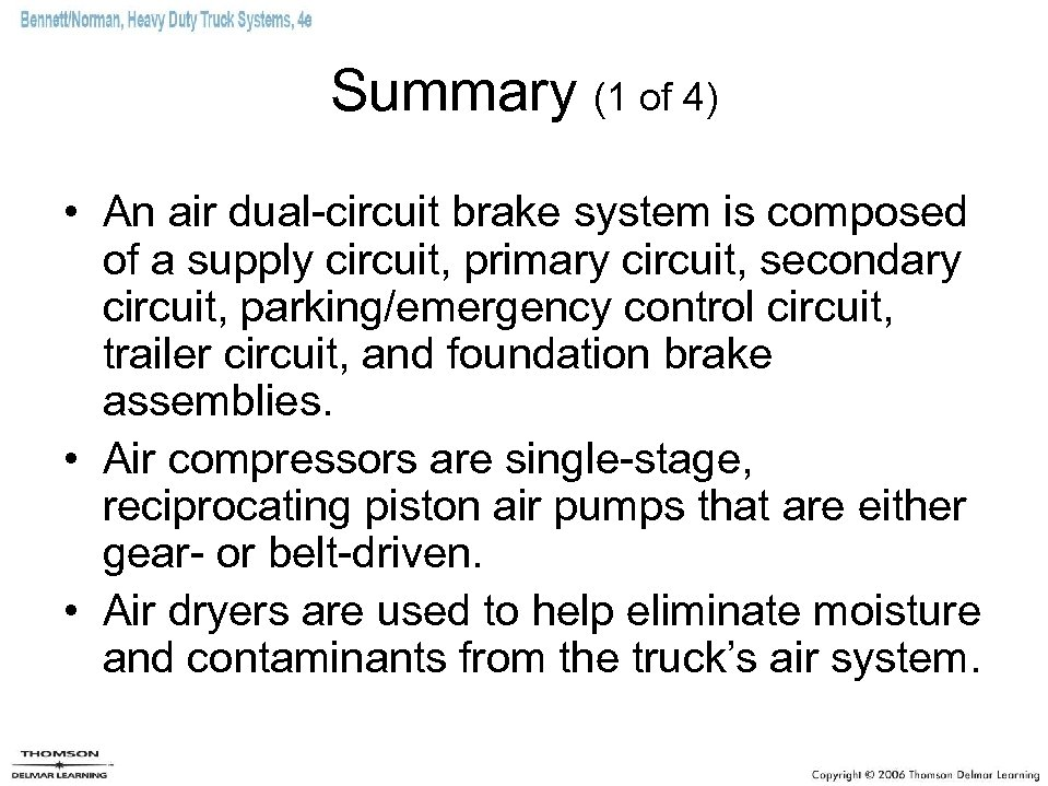 Summary (1 of 4) • An air dual-circuit brake system is composed of a
