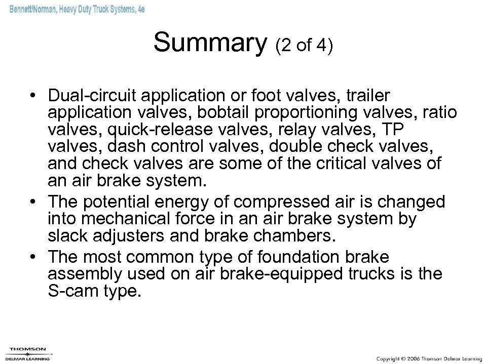 Summary (2 of 4) • Dual-circuit application or foot valves, trailer application valves, bobtail