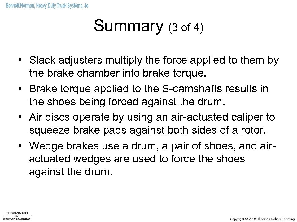 Summary (3 of 4) • Slack adjusters multiply the force applied to them by