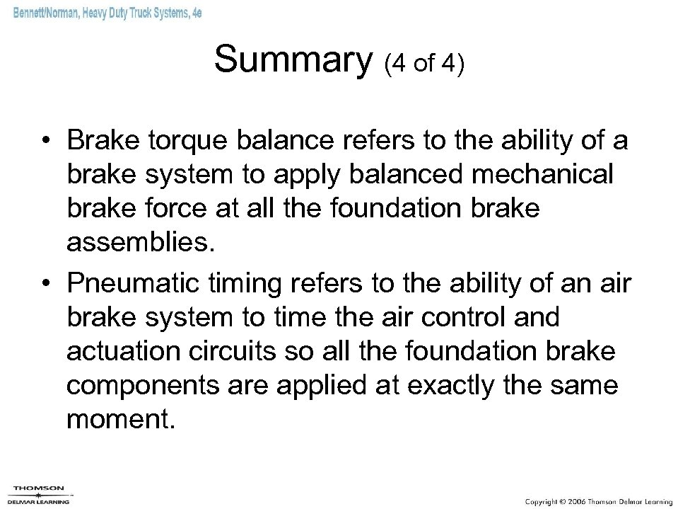 Summary (4 of 4) • Brake torque balance refers to the ability of a