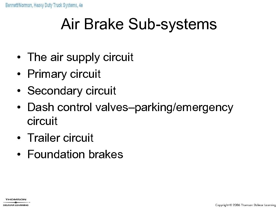 Air Brake Sub-systems • • The air supply circuit Primary circuit Secondary circuit Dash
