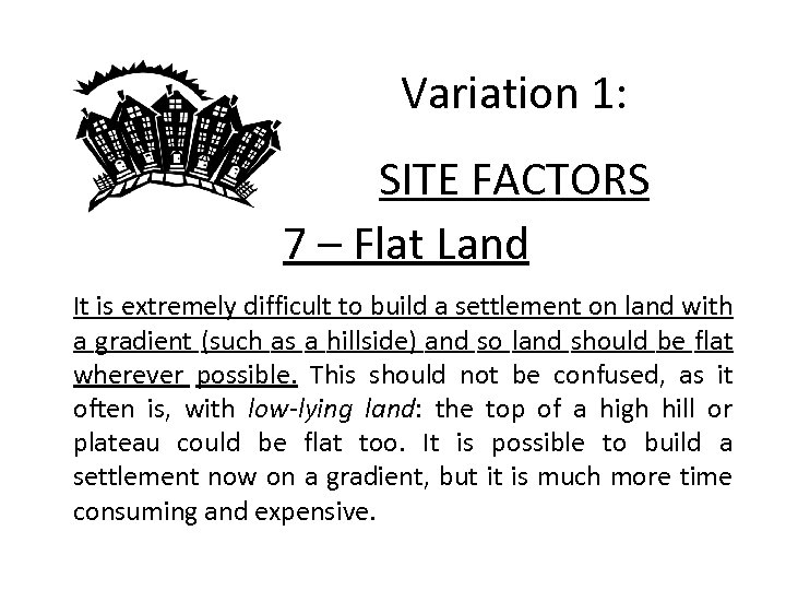 Variation 1: SITE FACTORS 7 – Flat Land It is extremely difficult to build
