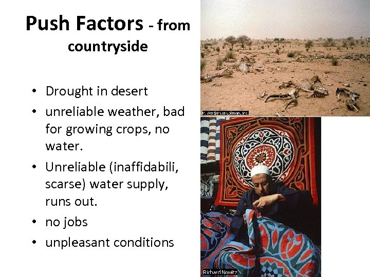 Push Factors - from countryside • Drought in desert • unreliable weather, bad for