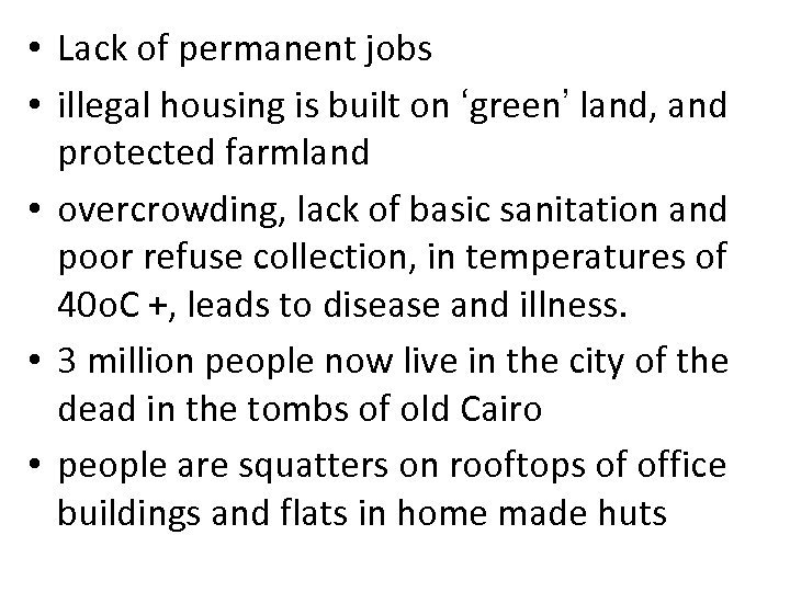 • Lack of permanent jobs • illegal housing is built on 'green' land,