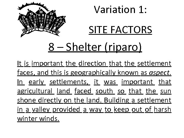 Variation 1: SITE FACTORS 8 – Shelter (riparo) It is important the direction that
