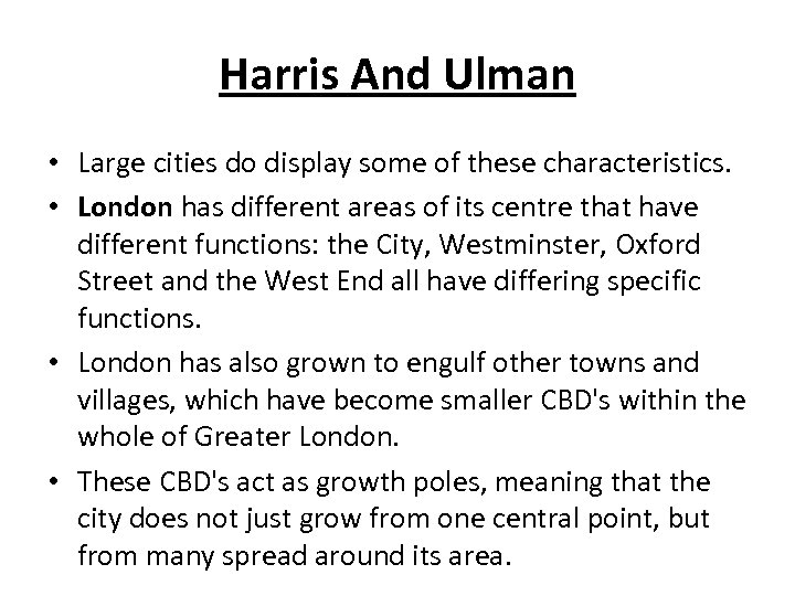 Harris And Ulman • Large cities do display some of these characteristics. • London