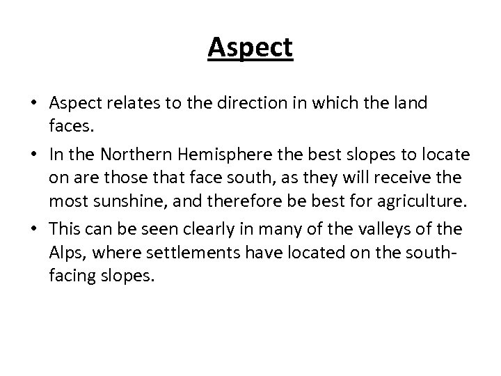 Aspect • Aspect relates to the direction in which the land faces. • In