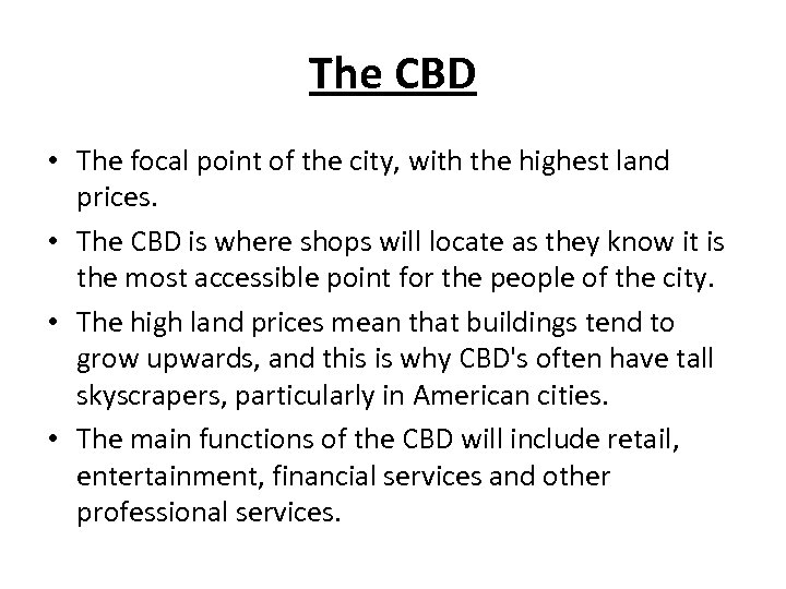 The CBD • The focal point of the city, with the highest land prices.