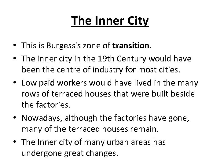 The Inner City • This is Burgess's zone of transition. • The inner city