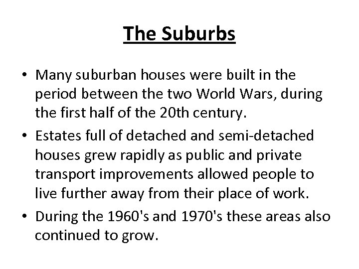 The Suburbs • Many suburban houses were built in the period between the two