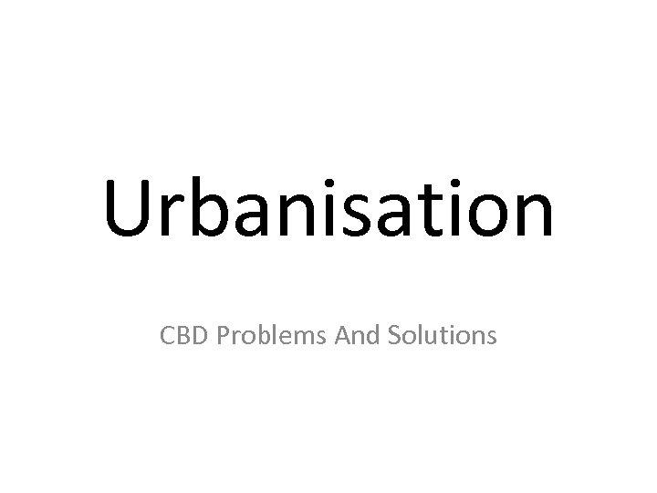 Urbanisation CBD Problems And Solutions