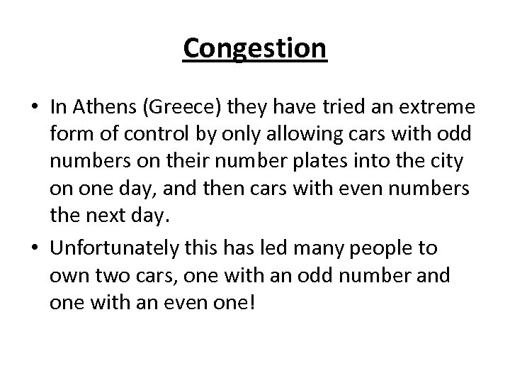 Congestion • In Athens (Greece) they have tried an extreme form of control by