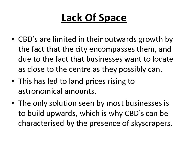 Lack Of Space • CBD's are limited in their outwards growth by the fact